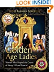 Golden Age Ladies: Women Who Shaped t...