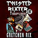 Twisted Rixter Audiobook by Gretchen Rix Narrated by Theo Holland