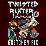 Twisted Rixter | Gretchen Rix