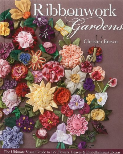 Why Should You Buy Ribbonwork Gardens: The Ultimate Visual Guide to 122 Flowers, Leaves & Embellishm...