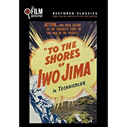 To the Shores of Iwo Jima The Film Detective Restored Version