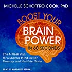 Boost Your Brain Power in 60 Seconds: The 4-Week Plan for a Sharper Mind, Better Memory, and Healthier Brain Hörbuch von Michelle Schoffro Cook Gesprochen von: Margaret Strom