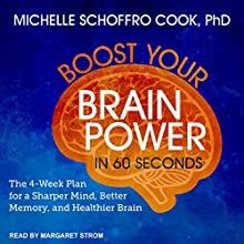 Boost Your Brain Power in 60 Seconds: The 4-Week Plan for a Sharper Mind, Better Memory, and Healthier Brain Audiobook by Michelle Schoffro Cook Narrated by Margaret Strom