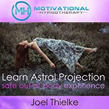 Train Your Brain to Learn Astral Projection, Safe Out-of-Body Experience with Hypnosis and Meditation Speech by Joel Thielke Narrated by Joel Thielke