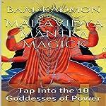 Mahavidya Mantra Magick: Tap into the 10 Goddesses of Power | Baal Kadmon
