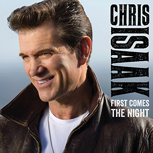 Chris Isaak - First Comes The Night [deluxe Edition] - Zortam Music