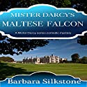 Mister Darcy's Maltese Falcon: A Mister Darcy Series Comedic Mystery Audiobook by Barbara Silkstone Narrated by Jannie Meisberger