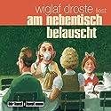 Am Nebentisch belauscht Hörbuch von Wiglaf Droste Gesprochen von: Wiglaf Droste