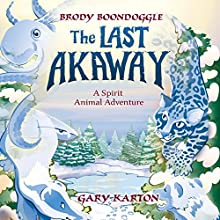 The Last Akaway: A Spirit Animal Adventure (       UNABRIDGED) by Gary Karton Narrated by Michael Usowski