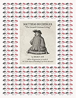 """Book Cover: Matthias Buchinger: """"The Greatest German Living"""": By Ricky Jay Whose Peregrinations in Search of the """"Little Man of Nuremberg"""" are Herein Revealed"""