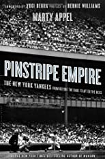 By Appel, Marty Pinstripe Empire: The New York Yankees from Before the Babe to After the Boss 1st Edition Hardcover