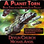 A Planet Torn: The Amanda Love Trilogy, Book Three (       UNABRIDGED) by Devlin Church, Michael Angel Narrated by Bill Royal