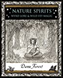 Nature Spirits: Wyrd Lore and Wild Fey Magic (Wooden Books Gift Book)