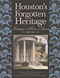 img - for Houston's Forgotten Heritage: Landscape, Houses, Interiors, 1824-1914 (Sara and John Lindsey Series in the Arts and Humanities) book / textbook / text book