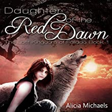 Daughter of the Red Dawn: The Lost Kingdom of Fallada, Book 1 (       UNABRIDGED) by Alicia Michaels Narrated by Kristina Klemetti