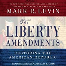 The Liberty Amendments: Restoring the American Republic (       UNABRIDGED) by Mark R. Levin Narrated by Jason Culp, Mark R. Levin