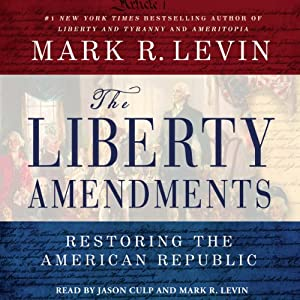 The Liberty Amendments: Restoring the American Republic | [Mark R. Levin]