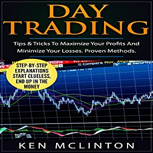 Day Trading: Tips & Tricks to Maximize Your Profits and Minimize Your Losses. Proven Methods Audiobook