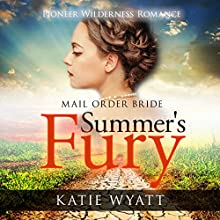 Summer's Fury: Mail Order Bride: Pioneer Wilderness Romance, Book 1 (       UNABRIDGED) by Katie Wyatt Narrated by Madeline Star