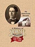 A History of Shawnee Milling Company: An American Dream 100 Years, 1906-2006