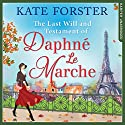 The Last Will and Testament of Daphné Le Marche Audiobook by Kate Forster Narrated by Jessica Ball