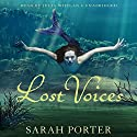 Lost Voices: The Lost Voices Trilogy, Book 1 (       UNABRIDGED) by Sarah Porter Narrated by Julia Whelan