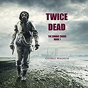 Twice Dead: The Zombie Crisis, Book 1   George Magnum