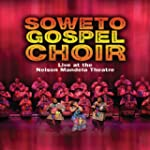 SOWETO GOSPEL CHOIR LIVE AT THE NELSON M