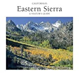 Californias Eastern Sierra: A Visitors Guide