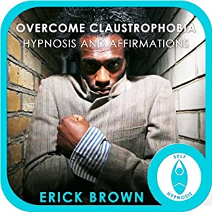 Overcome Claustrophobia: Hypnosis & Meditation | [Erick Brown]