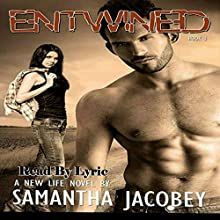 Entwined: A New Life, Book 3 Audiobook by Samantha Jacobey Narrated by  Lyric