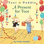 Toot & Puddle: A Present for Toot | Holly Hobbie