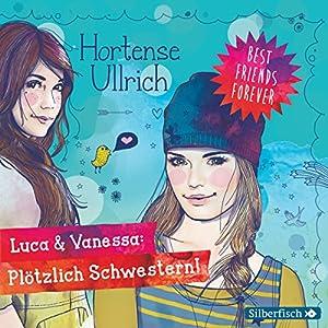 Luca & Vanessa: Plötzlich Schwestern! (Best Friends Forever 2) Hörbuch
