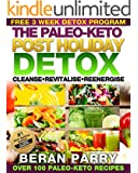 Paleo Detox: The Paleo-Keto Post Holiday Detox (Over 100 Paleo-Keto Detox Recipes) Banish the Holiday Blubber: Free 3 week Detox Program ( Cleanse - Revitalise - Reenergise)