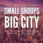 Small Groups, Big City: Express Lanes to Church Community | Michael A. Donaldson