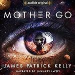 Mother Go | James Patrick Kelly