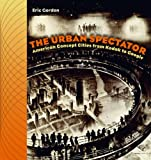 The Urban Spectator: American Concept-Cities from Kodak to Google (Interfaces: Studies in Visual Culture)