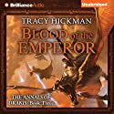 Blood of the Emperor: The Annals of Drakis: Book Three (       UNABRIDGED) by Tracy Hickman Narrated by Phil Gigante