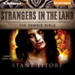 Strangers in the Land: The Zombie Bible, Book 3 (       UNABRIDGED) by Stant Litore Narrated by Benjamin L. Darcie