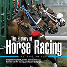 The History of Horse Racing: First Past the Post: Champion Thoroughbreds, Owners, Trainers and Jockeys, Illustrated with 220 Drawings, Paintings and Photographs (Hardcover)