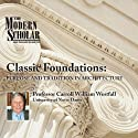 The Modern Scholar: Classic Foundations: Purpose and Tradition in Architecture  by Professor Carroll William Westfall Narrated by  uncredited
