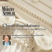The Modern Scholar: Classic Foundations: Purpose and Tradition in Architecture Lecture Auteur(s) : Professor Carroll William Westfall Narrateur(s) :  uncredited