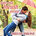 Take My Breath Away: Cabin Fever Series #1 (       UNABRIDGED) by Christie Ridgway Narrated by C. S. E Cooney