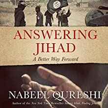 Answering Jihad: A Better Way Forward Audiobook by Nabeel Quereshi Narrated by Nabeel Quereshi