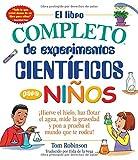 img - for El libro completo de experimentos cientificos para ninos / The Everything Kids' Science Experiments Book:  Hierve el hielo, haz flotar el agua, mide ... el mundo que te rodea! (Spanish Edition) book / textbook / text book