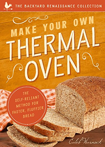 Make Your Own Thermal Oven: The Self-Reliant Method for Faster, Fluffier Bread by Caleb Warnock