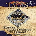 Kender, Gully Dwarves, and Gnomes: Dragonlance Tales, Vol. 2 (       UNABRIDGED) by Margaret Weis (editor), Tracy Hickman (editor) Narrated by William Dufris