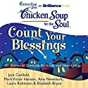 Chicken Soup for the Soul: Count Your Blessings - 101 Stories of Gratitude, Fortitude, and Silver Linings Audiobook by Jack Canfield, Mark Victor Hansen, Amy Newmark, Laura Robinson, Elizabeth Bryan Narrated by Laural Merlington, Buck Schirner