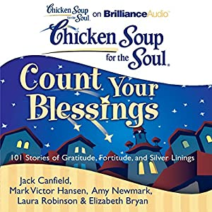 Chicken Soup for the Soul: Count Your Blessings - 101 Stories of Gratitude, Fortitude, and Silver Linings Audiobook