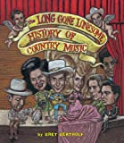 The Long Gone Lonesome History of Country Music (0316523933) by Bertholf, Bret
